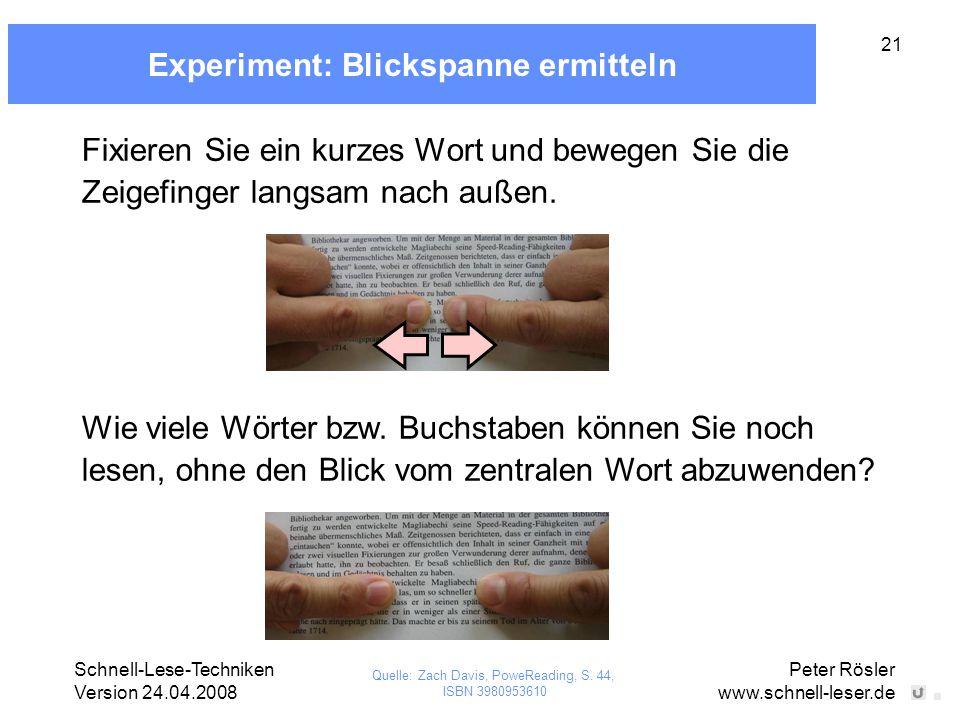 Schnell-Lese-Techniken Version 24.04.2008 Peter Rösler www.schnell-leser.de 21 Experiment: Blickspanne ermitteln Fixieren Sie ein kurzes Wort und bewe
