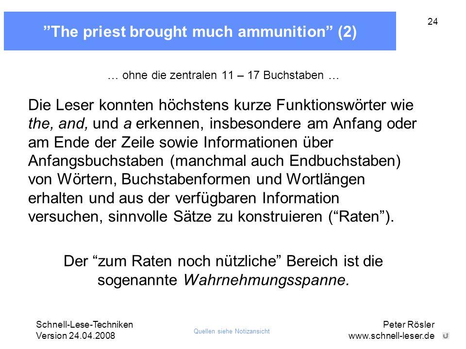 """Schnell-Lese-Techniken Version 24.04.2008 Peter Rösler www.schnell-leser.de 24 """"The priest brought much ammunition"""" (2) … ohne die zentralen 11 – 17 B"""