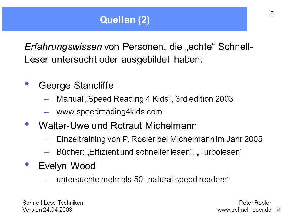 "Schnell-Lese-Techniken Version 24.04.2008 Peter Rösler www.schnell-leser.de 3 Quellen (2) George Stancliffe –Manual ""Speed Reading 4 Kids"", 3rd editio"
