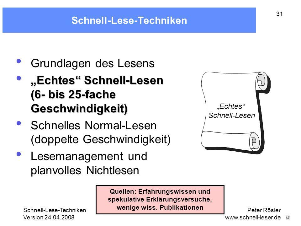 "Schnell-Lese-Techniken Version 24.04.2008 Peter Rösler www.schnell-leser.de 31 Schnell-Lese-Techniken Grundlagen des Lesens ""Echtes"" Schnell-Lesen (6-"