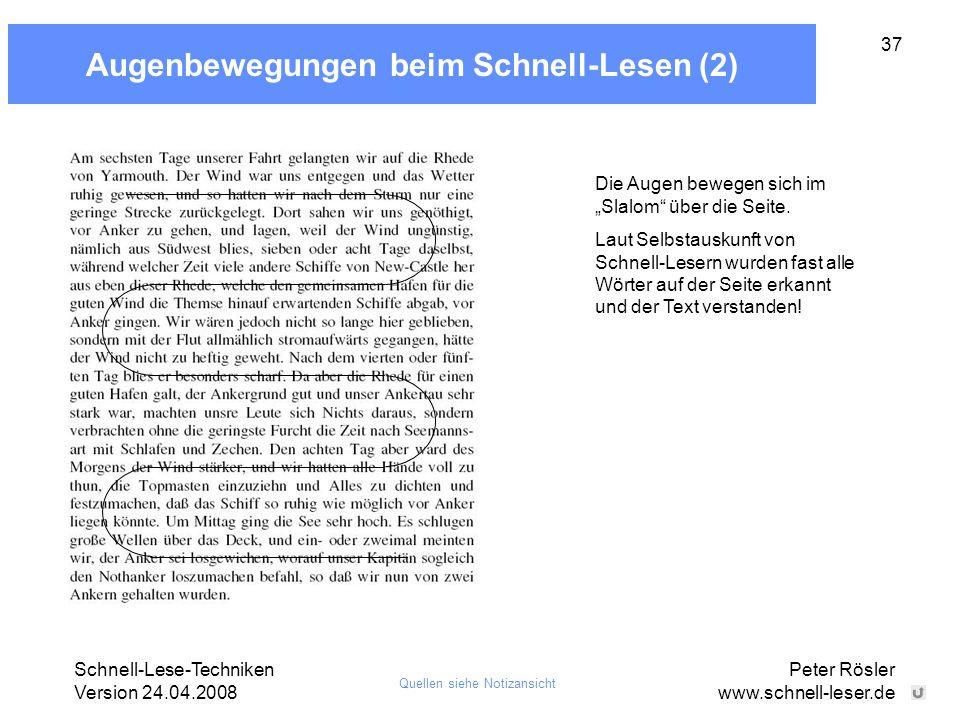 """Schnell-Lese-Techniken Version 24.04.2008 Peter Rösler www.schnell-leser.de 37 Augenbewegungen beim Schnell-Lesen (2) Die Augen bewegen sich im """"Slalo"""