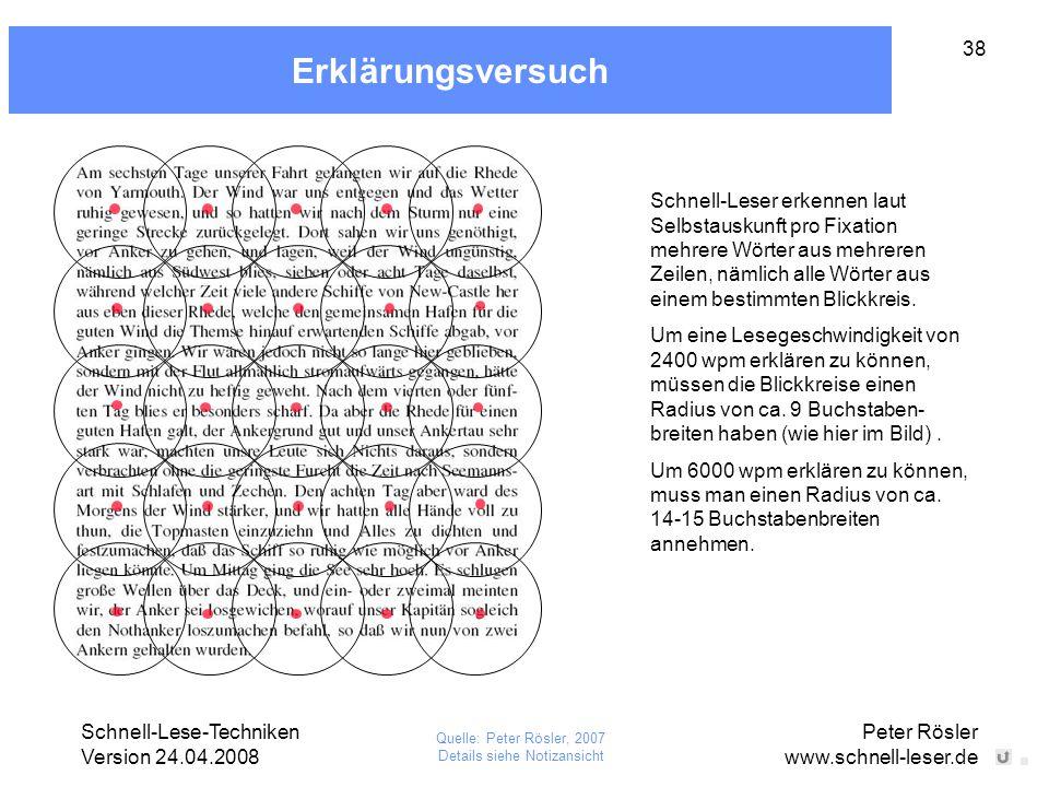 Schnell-Lese-Techniken Version 24.04.2008 Peter Rösler www.schnell-leser.de 38 Erklärungsversuch Schnell-Leser erkennen laut Selbstauskunft pro Fixati