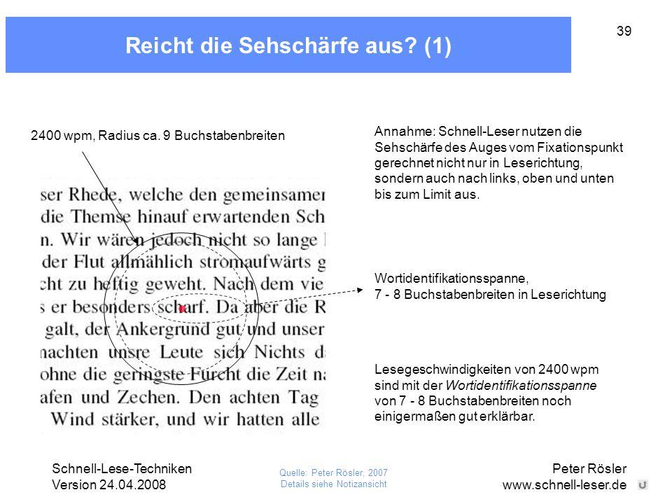 Schnell-Lese-Techniken Version 24.04.2008 Peter Rösler www.schnell-leser.de 39 Reicht die Sehschärfe aus? (1) 2400 wpm, Radius ca. 9 Buchstabenbreiten