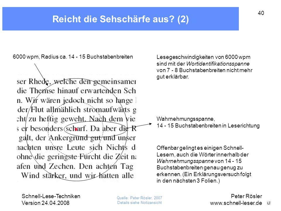 Schnell-Lese-Techniken Version 24.04.2008 Peter Rösler www.schnell-leser.de 40 Reicht die Sehschärfe aus? (2) 6000 wpm, Radius ca. 14 - 15 Buchstabenb