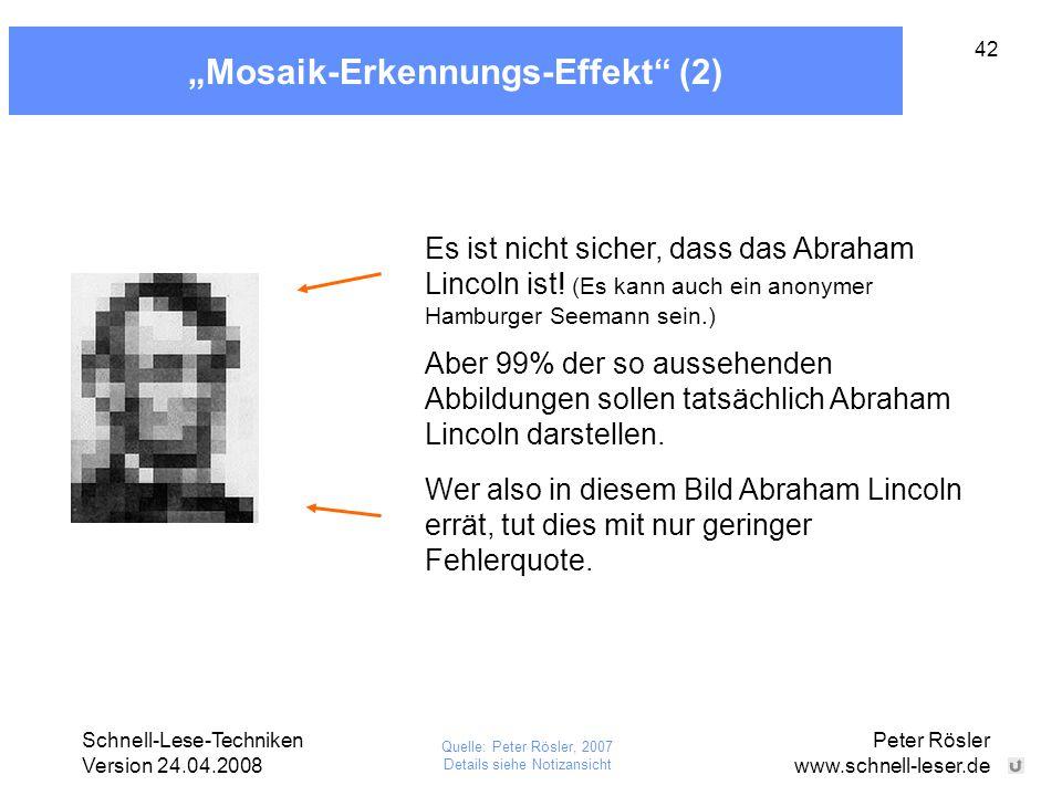 """Schnell-Lese-Techniken Version 24.04.2008 Peter Rösler www.schnell-leser.de 42 """"Mosaik-Erkennungs-Effekt"""" (2) Es ist nicht sicher, dass das Abraham Li"""