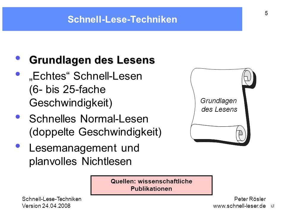 "Schnell-Lese-Techniken Version 24.04.2008 Peter Rösler www.schnell-leser.de 5 Schnell-Lese-Techniken Grundlagen des Lesens Grundlagen des Lesens ""Echt"