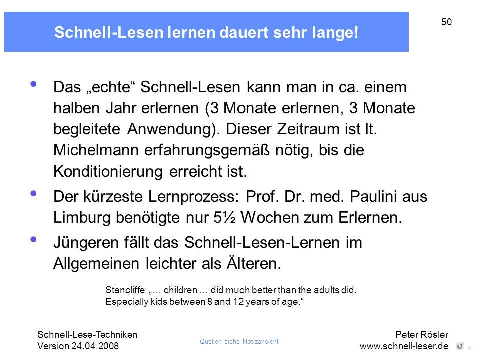 """Schnell-Lese-Techniken Version 24.04.2008 Peter Rösler www.schnell-leser.de 50 Schnell-Lesen lernen dauert sehr lange! Das """"echte"""" Schnell-Lesen kann"""