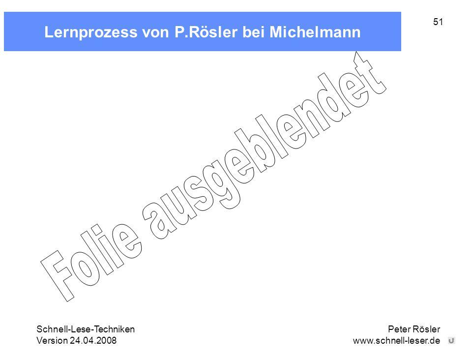 Schnell-Lese-Techniken Version 24.04.2008 Peter Rösler www.schnell-leser.de 51 Lernprozess von P.Rösler bei Michelmann