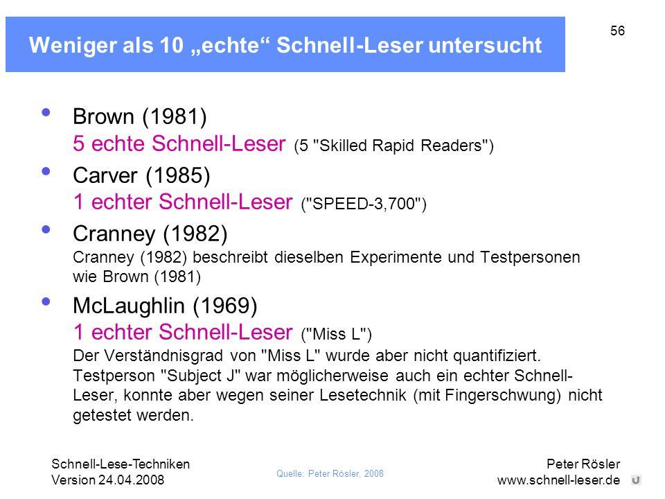 """Schnell-Lese-Techniken Version 24.04.2008 Peter Rösler www.schnell-leser.de 56 Weniger als 10 """"echte"""" Schnell-Leser untersucht Brown (1981) 5 echte Sc"""
