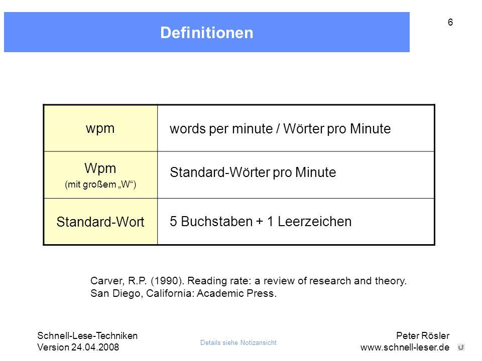 """Schnell-Lese-Techniken Version 24.04.2008 Peter Rösler www.schnell-leser.de 6 Definitionen wpm Wpm (mit großem """"W"""") Standard-Wort Details siehe Notiza"""
