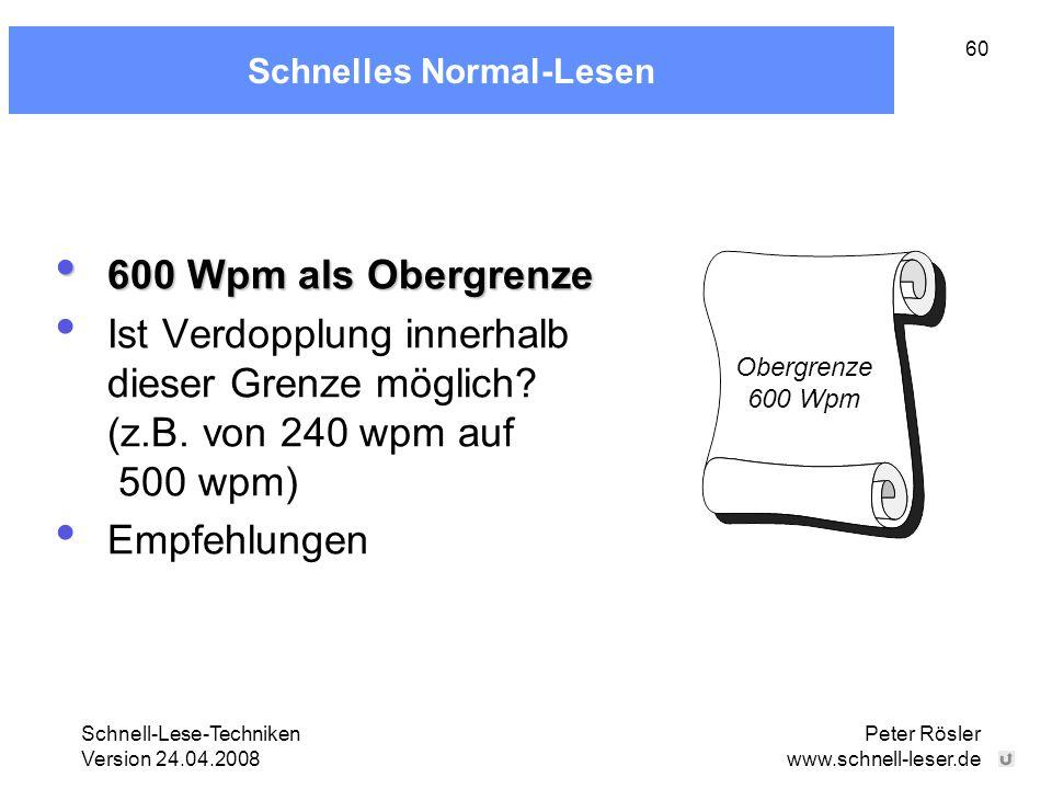 Schnell-Lese-Techniken Version 24.04.2008 Peter Rösler www.schnell-leser.de 60 Schnelles Normal-Lesen 600 Wpm als Obergrenze 600 Wpm als Obergrenze Is