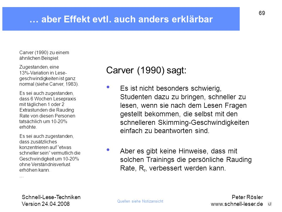 Schnell-Lese-Techniken Version 24.04.2008 Peter Rösler www.schnell-leser.de 69 … aber Effekt evtl. auch anders erklärbar Carver (1990) sagt: Carver (1