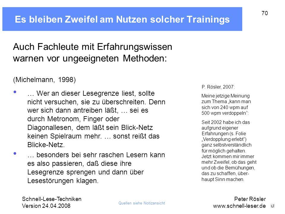 Schnell-Lese-Techniken Version 24.04.2008 Peter Rösler www.schnell-leser.de 70 Es bleiben Zweifel am Nutzen solcher Trainings Auch Fachleute mit Erfah
