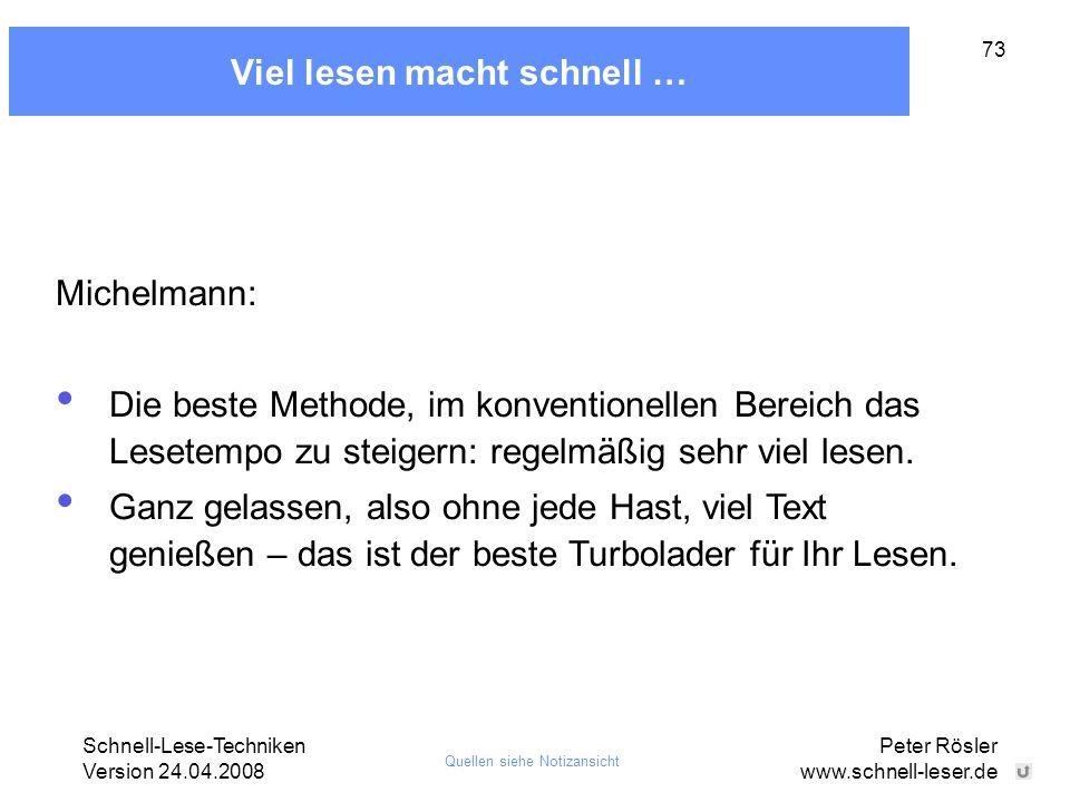 Schnell-Lese-Techniken Version 24.04.2008 Peter Rösler www.schnell-leser.de 73 Viel lesen macht schnell … Michelmann: Die beste Methode, im konvention