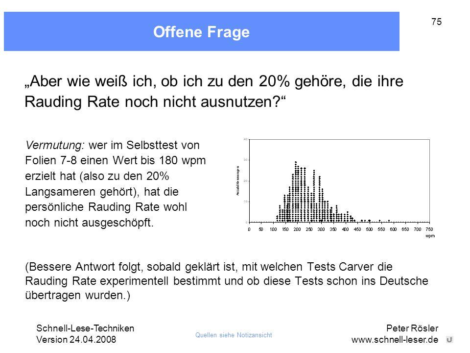"""Schnell-Lese-Techniken Version 24.04.2008 Peter Rösler www.schnell-leser.de 75 Offene Frage """"Aber wie weiß ich, ob ich zu den 20% gehöre, die ihre Rau"""