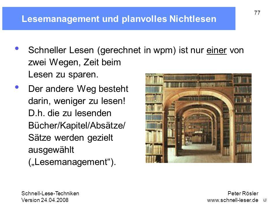 Schnell-Lese-Techniken Version 24.04.2008 Peter Rösler www.schnell-leser.de 77 Lesemanagement und planvolles Nichtlesen Schneller Lesen (gerechnet in