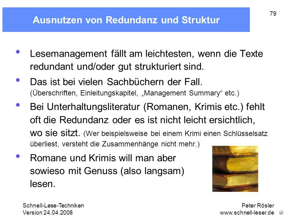 Schnell-Lese-Techniken Version 24.04.2008 Peter Rösler www.schnell-leser.de 79 Ausnutzen von Redundanz und Struktur Lesemanagement fällt am leichteste