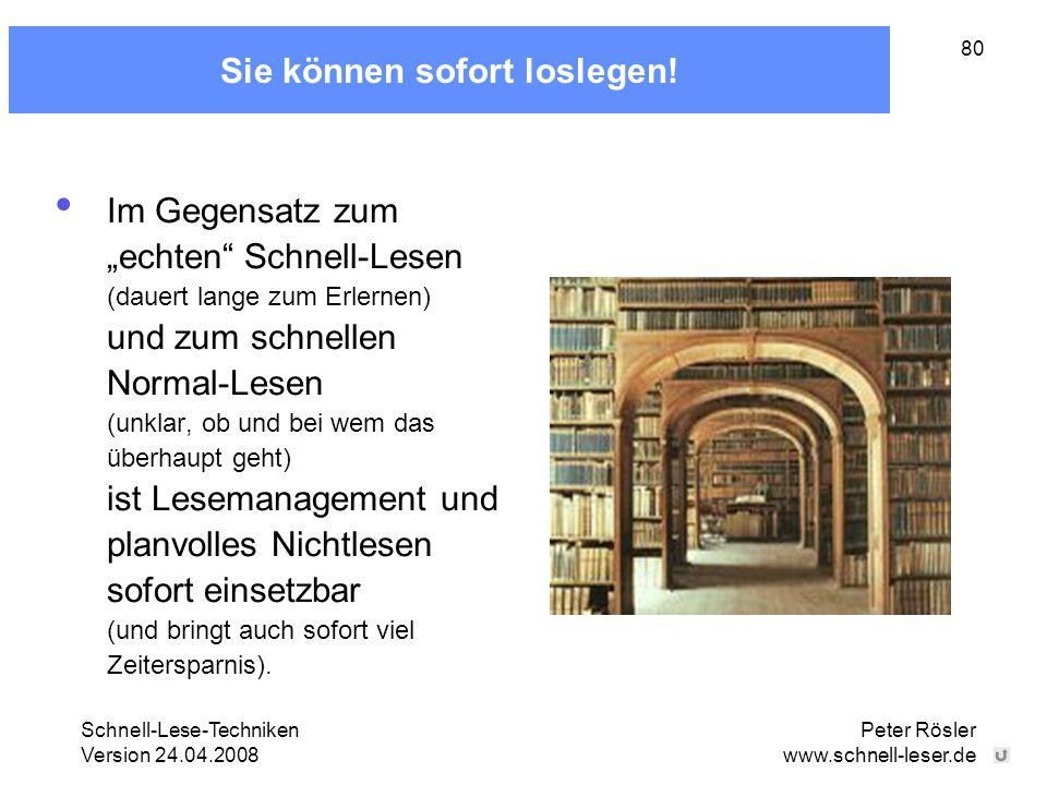 """Schnell-Lese-Techniken Version 24.04.2008 Peter Rösler www.schnell-leser.de 80 Sie können sofort loslegen! Im Gegensatz zum """"echten"""" Schnell-Lesen (da"""