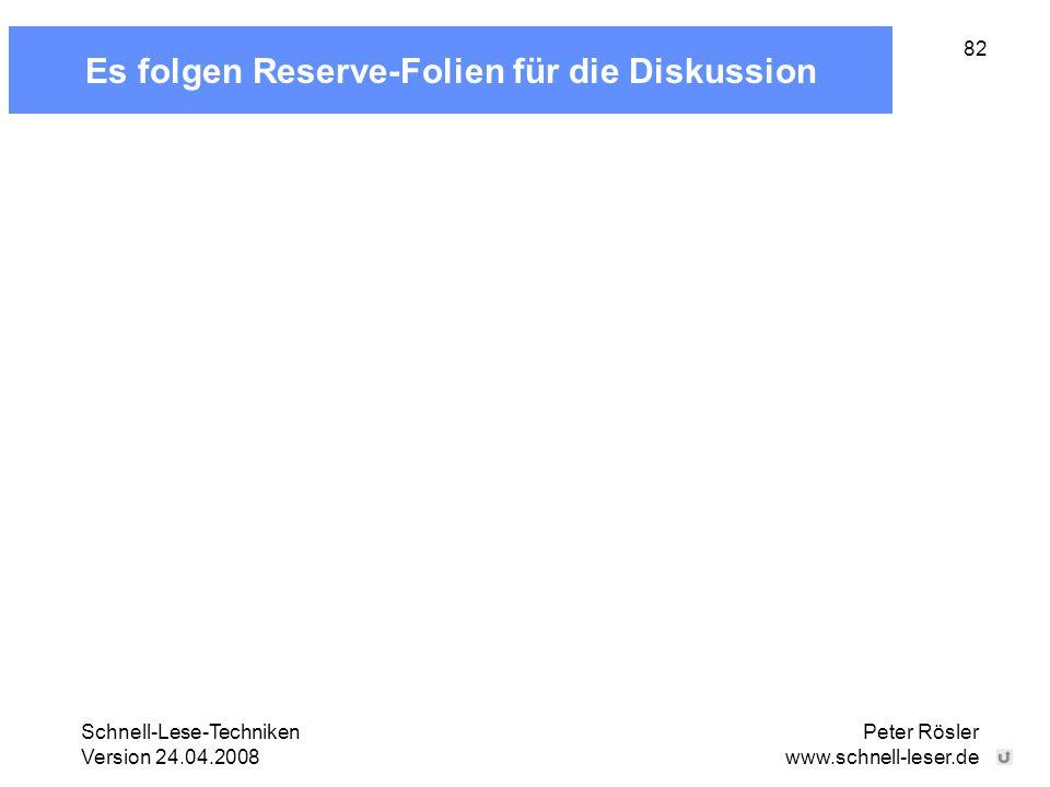 Schnell-Lese-Techniken Version 24.04.2008 Peter Rösler www.schnell-leser.de 82 Es folgen Reserve-Folien für die Diskussion