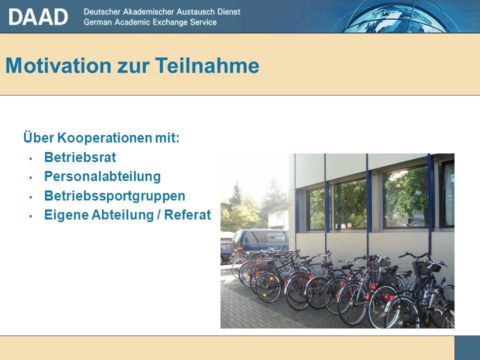 Über Kooperationen mit: Betriebsrat Personalabteilung Betriebssportgruppen Eigene Abteilung / Referat Motivation zur Teilnahme