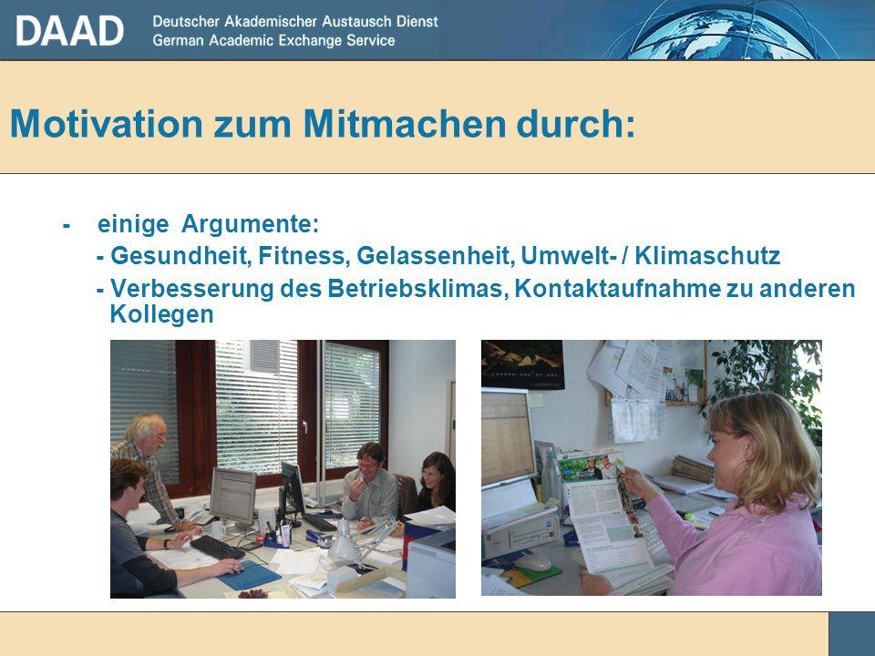 - einige Argumente: - Gesundheit, Fitness, Gelassenheit, Umwelt- / Klimaschutz - Verbesserung des Betriebsklimas, Kontaktaufnahme zu anderen Kollegen