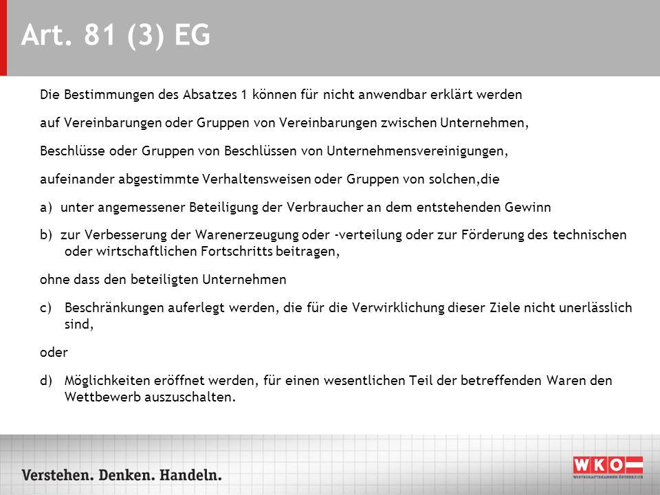 Art. 81 (3) EG Die Bestimmungen des Absatzes 1 können für nicht anwendbar erklärt werden auf Vereinbarungen oder Gruppen von Vereinbarungen zwischen U