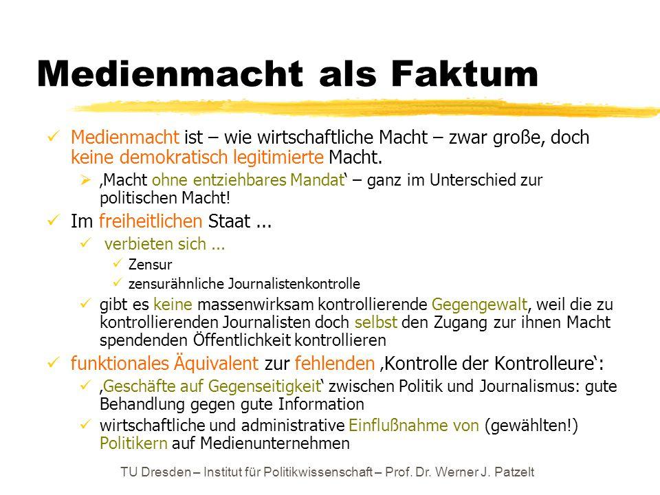 TU Dresden – Institut für Politikwissenschaft – Prof. Dr. Werner J. Patzelt Medienmacht als Faktum Medienmacht ist – wie wirtschaftliche Macht – zwar