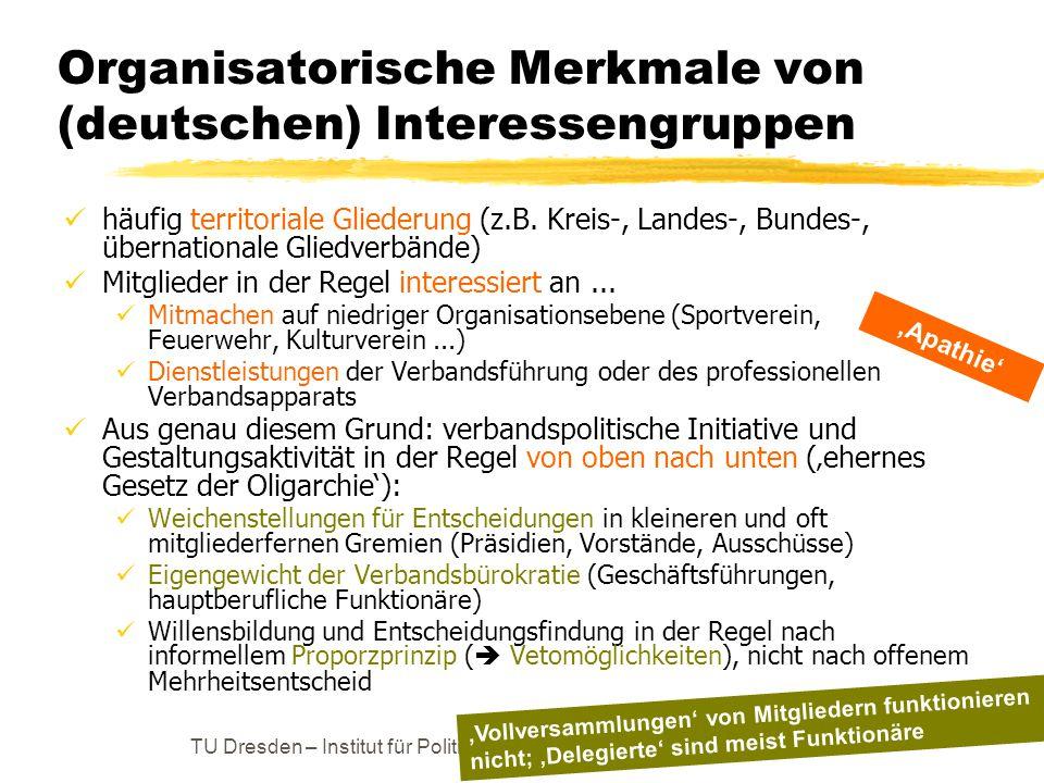TU Dresden – Institut für Politikwissenschaft – Prof. Dr. Werner J. Patzelt Organisatorische Merkmale von (deutschen) Interessengruppen häufig territo