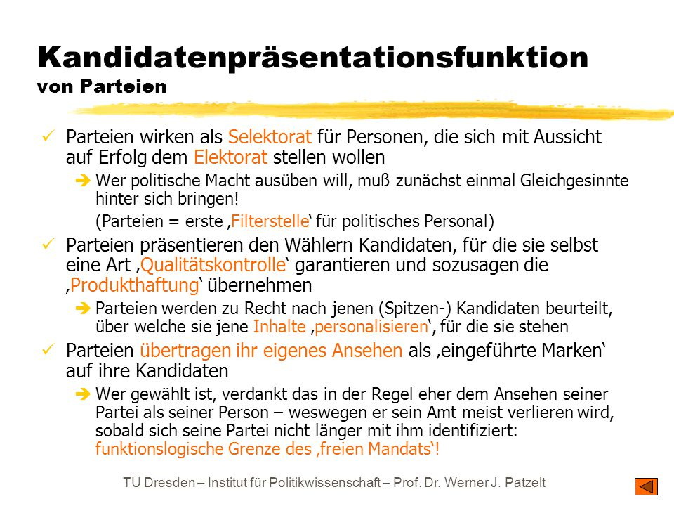 TU Dresden – Institut für Politikwissenschaft – Prof. Dr. Werner J. Patzelt Kandidatenpräsentationsfunktion von Parteien Parteien wirken als Selektora