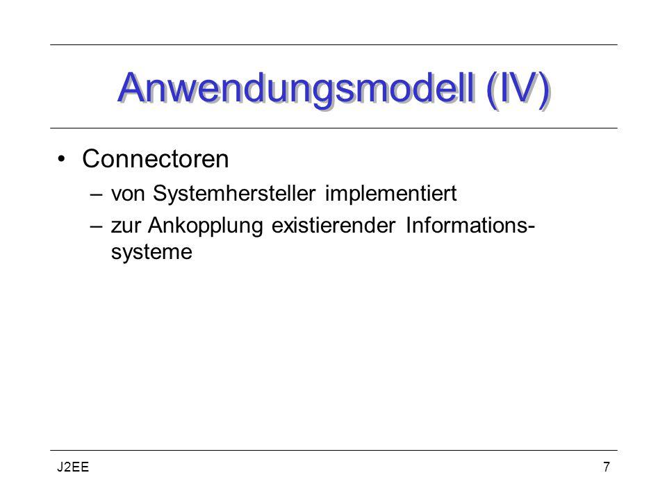 J2EE7 Anwendungsmodell (IV) Connectoren –von Systemhersteller implementiert –zur Ankopplung existierender Informations- systeme