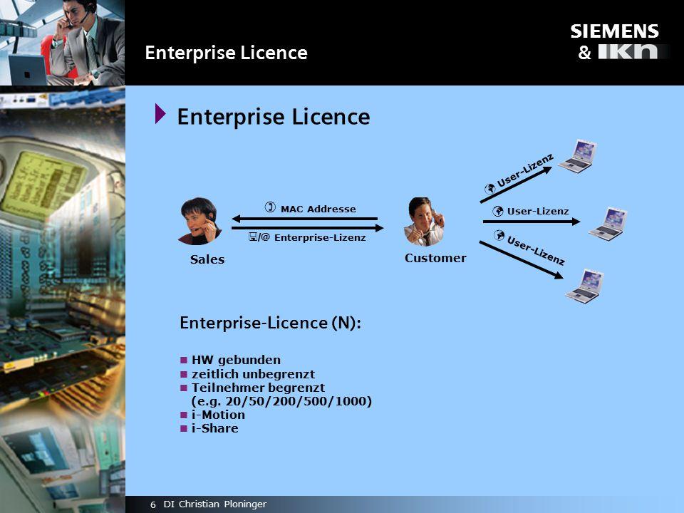 s & 7 DI Christian Ploninger Enterprise Licence  Sales Tasks  Entgegennahme von Bestellungen  Erfragen der notwendigen Lizenzparameter  Erstellen und Versand von Enterprise-Lizenzen  Rechnungslegung  Features  Kundenfreundliches Lizenzierungsverfahren (Anruf genügt)  Zentrale Lizenzierungsmöglichkeit (Kein zusätzlichen Aufwand für den Endbenutzer)  Flexible Lizenzierung (Die zu lizenzierenden PCs müssen nicht a-priori bekannt sein.)  Individuelle Lizenzen (keine Raubkopien möglich)
