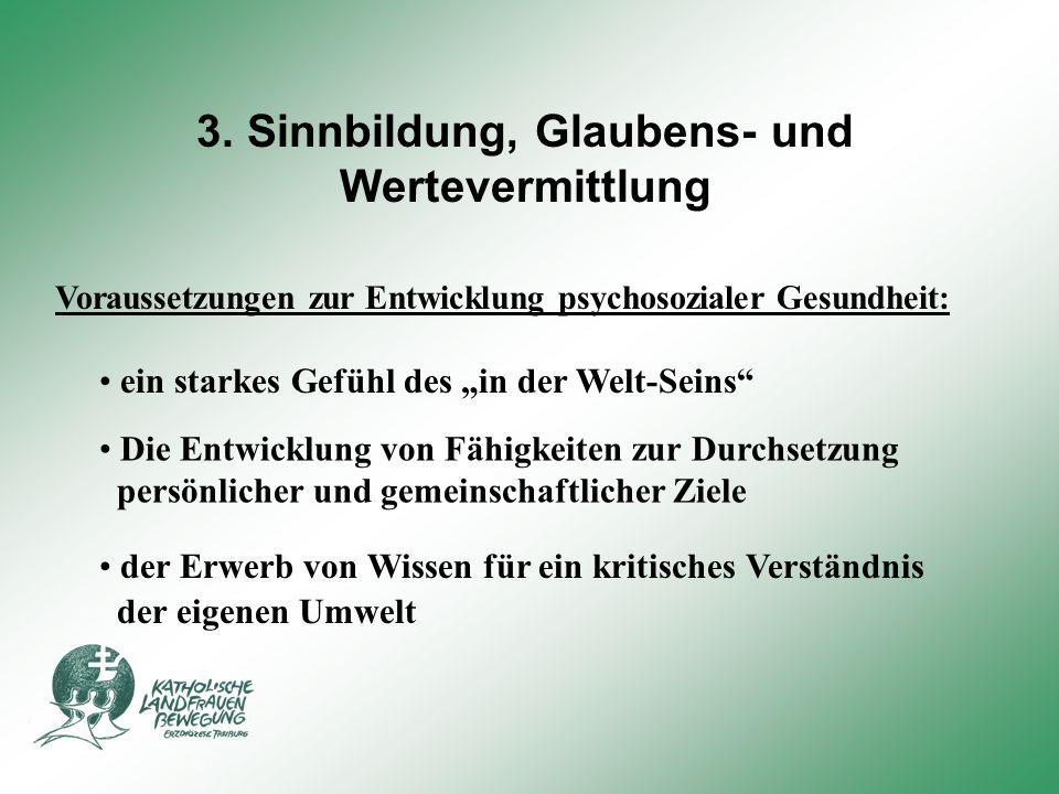 """3. Sinnbildung, Glaubens- und Wertevermittlung Voraussetzungen zur Entwicklung psychosozialer Gesundheit: ein starkes Gefühl des """"in der Welt-Seins"""" D"""