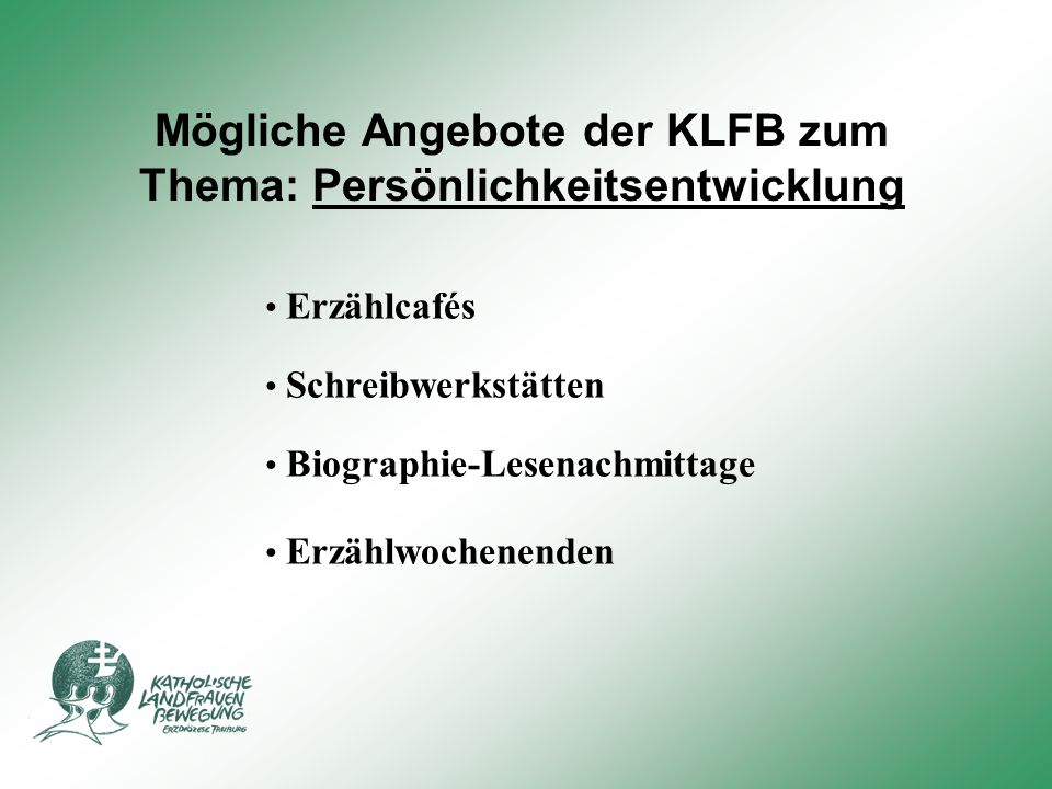 Mögliche Angebote der KLFB zum Thema: Persönlichkeitsentwicklung Erzählcafés Erzählwochenenden Schreibwerkstätten Biographie-Lesenachmittage