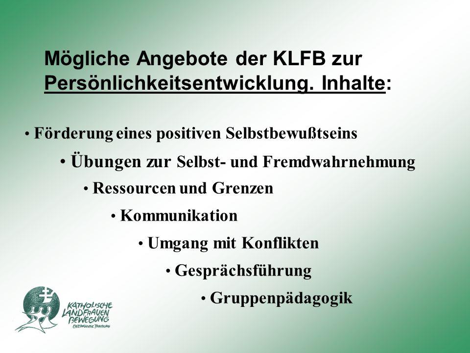 Mögliche Angebote der KLFB zur Persönlichkeitsentwicklung. Inhalte: Förderung eines positiven Selbstbewußtseins Kommunikation Übungen zur Selbst- und