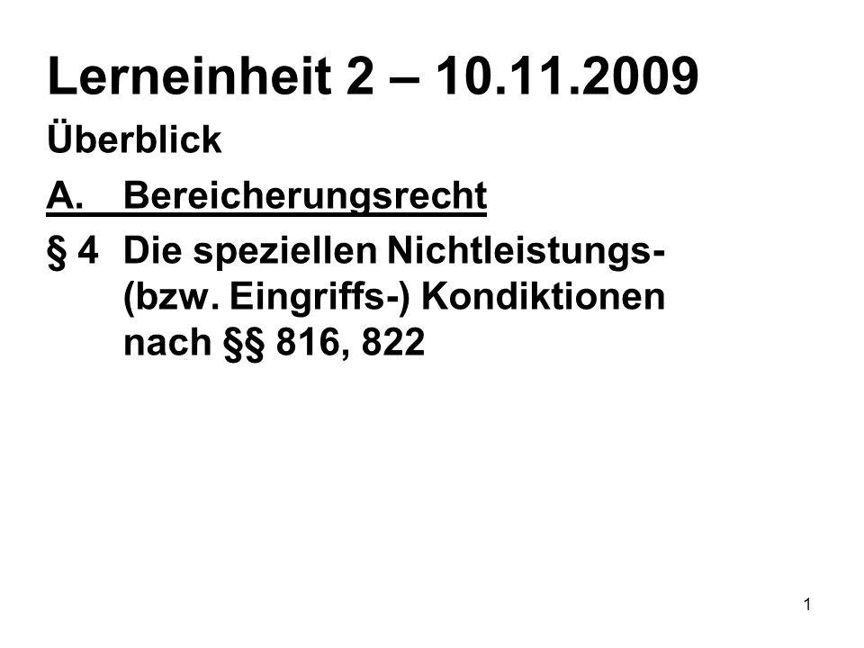 1 Lerneinheit 2 – 10.11.2009 Überblick A.Bereicherungsrecht § 4 Die speziellen Nichtleistungs- (bzw.