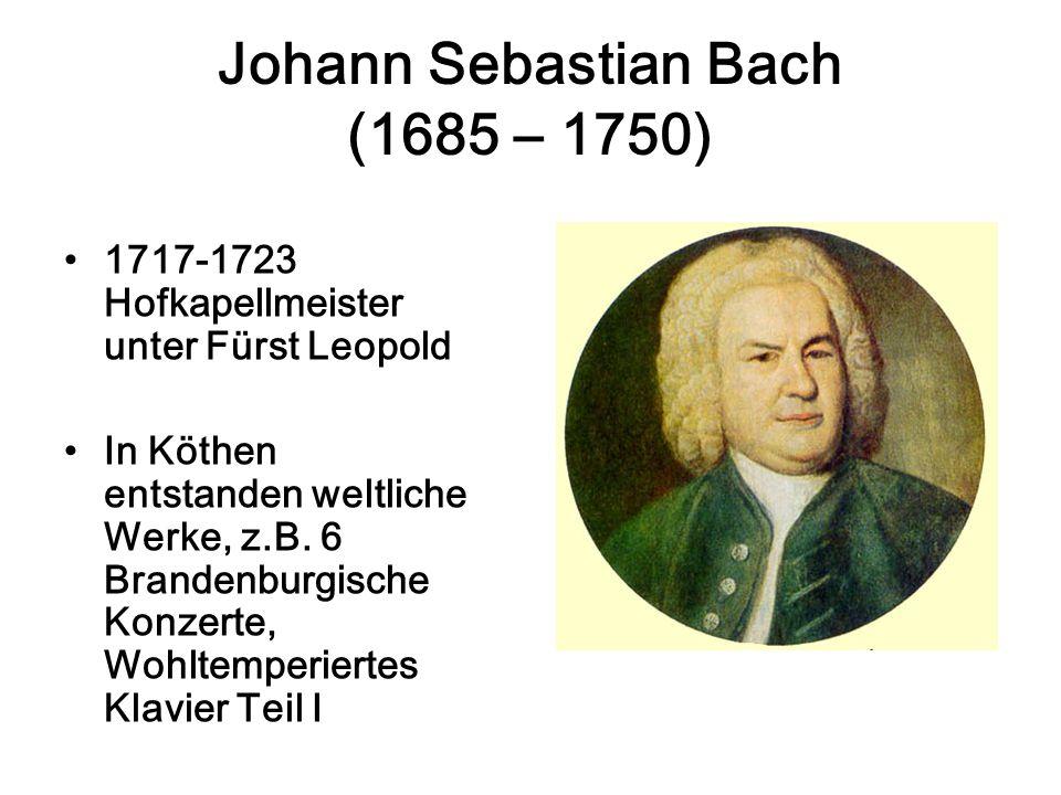 Johann Sebastian Bach (1685 – 1750) 1717-1723 Hofkapellmeister unter Fürst Leopold In Köthen entstanden weltliche Werke, z.B.