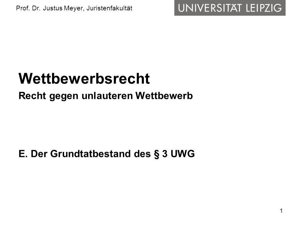 1 Prof. Dr. Justus Meyer, Juristenfakultät Wettbewerbsrecht Recht gegen unlauteren Wettbewerb E.