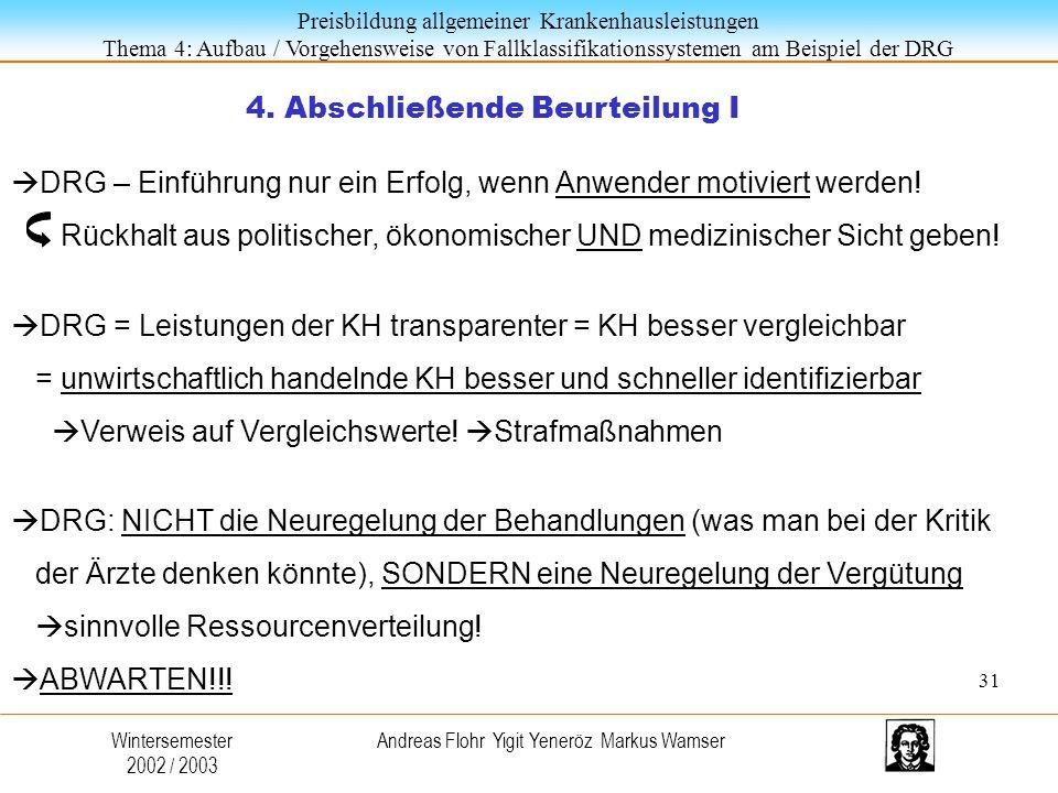 Preisbildung allgemeiner Krankenhausleistungen Thema 4: Aufbau / Vorgehensweise von Fallklassifikationssystemen am Beispiel der DRG Wintersemester 2002 / 2003 Andreas Flohr Yigit Yeneröz Markus Wamser 4.
