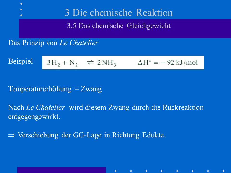 3 Die chemische Reaktion 3.5 Das chemische Gleichgewicht Das Prinzip von Le Chatelier Beispiel Temperaturerhöhung = Zwang Nach Le Chatelier wird diese