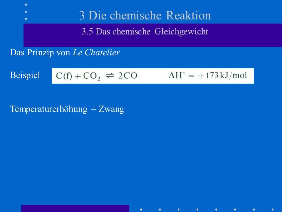 3 Die chemische Reaktion 3.5 Das chemische Gleichgewicht Das Prinzip von Le Chatelier Beispiel Temperaturerhöhung = Zwang
