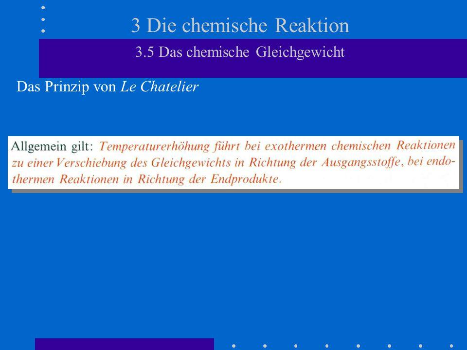 3 Die chemische Reaktion 3.5 Das chemische Gleichgewicht Das Prinzip von Le Chatelier