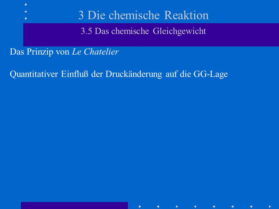 3 Die chemische Reaktion 3.5 Das chemische Gleichgewicht Das Prinzip von Le Chatelier Quantitativer Einfluß der Druckänderung auf die GG-Lage