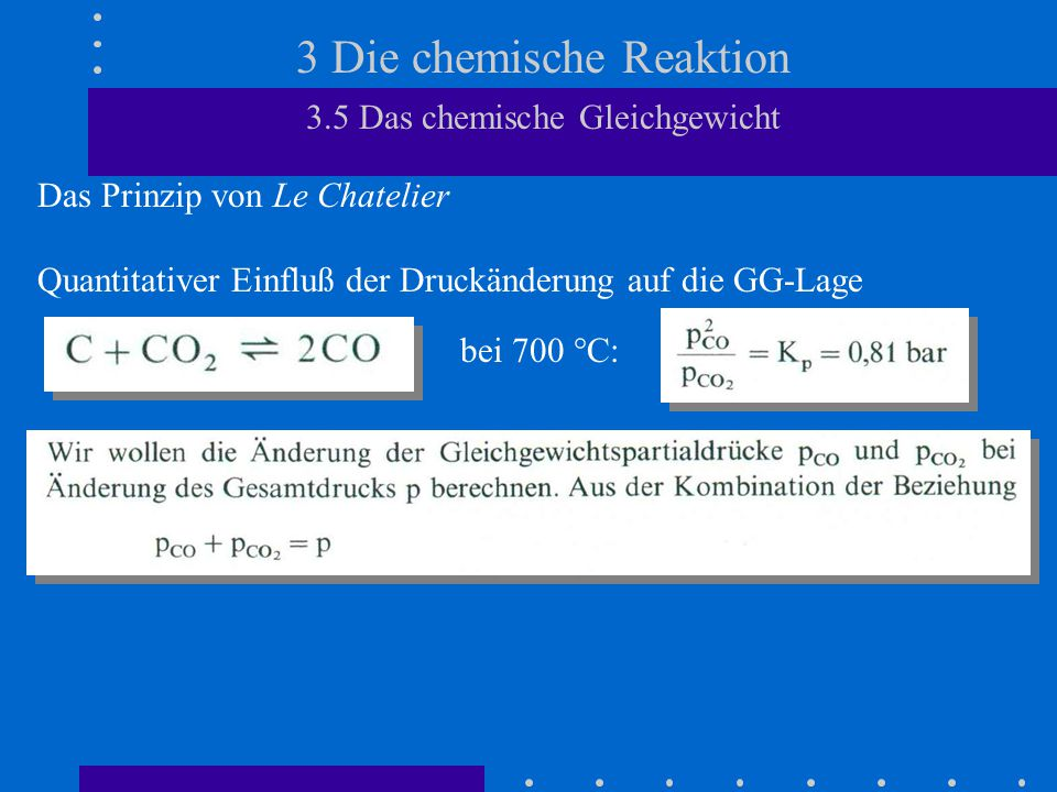 3 Die chemische Reaktion 3.5 Das chemische Gleichgewicht Das Prinzip von Le Chatelier Quantitativer Einfluß der Druckänderung auf die GG-Lage bei 700