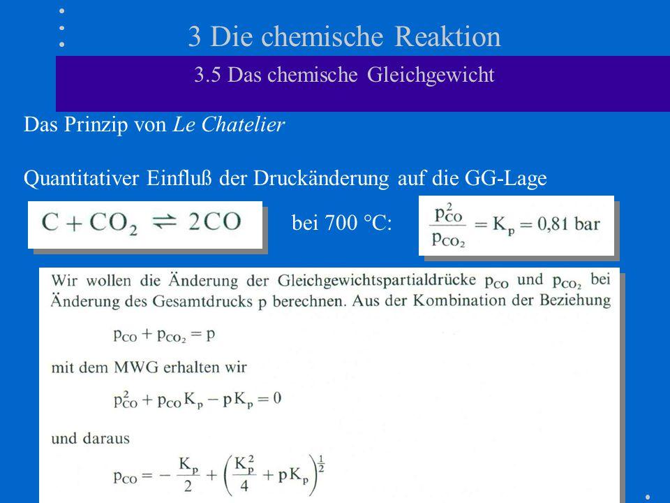 3 Die chemische Reaktion 3.5 Das chemische Gleichgewicht Das Prinzip von Le Chatelier Quantitativer Einfluß der Druckänderung auf die GG-Lage bei 700 °C: