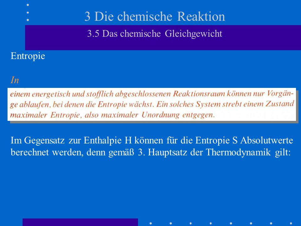 3 Die chemische Reaktion 3.5 Das chemische Gleichgewicht Entropie In Im Gegensatz zur Enthalpie H können für die Entropie S Absolutwerte berechnet wer