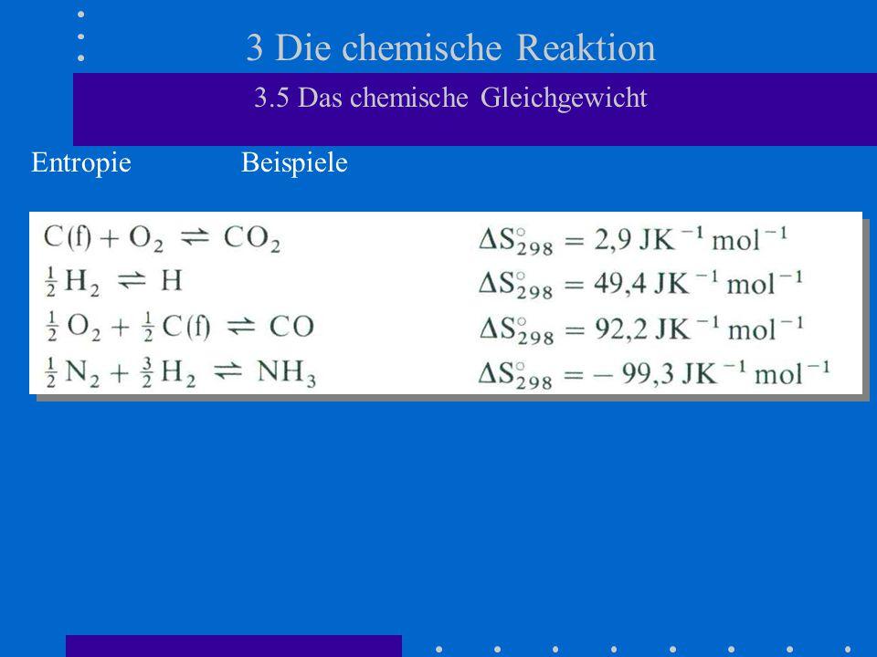 3 Die chemische Reaktion 3.5 Das chemische Gleichgewicht Entropie Beispiele