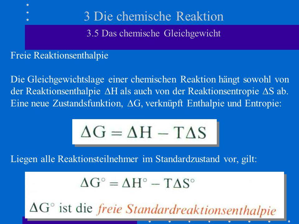 3 Die chemische Reaktion 3.5 Das chemische Gleichgewicht Freie Reaktionsenthalpie Die Gleichgewichtslage einer chemischen Reaktion hängt sowohl von de