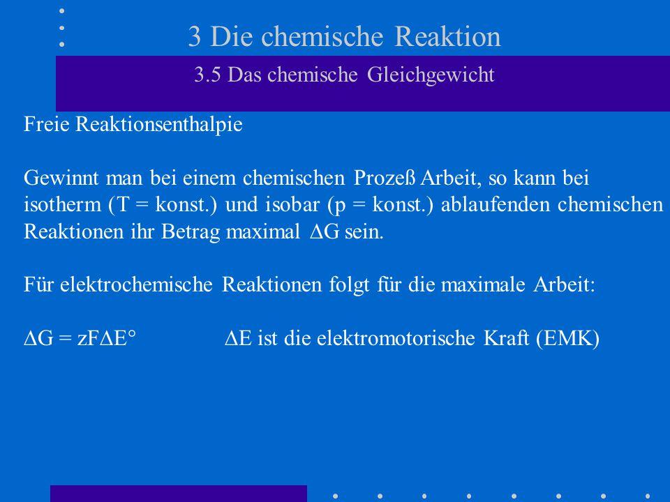 3 Die chemische Reaktion 3.5 Das chemische Gleichgewicht Freie Reaktionsenthalpie Gewinnt man bei einem chemischen Prozeß Arbeit, so kann bei isotherm