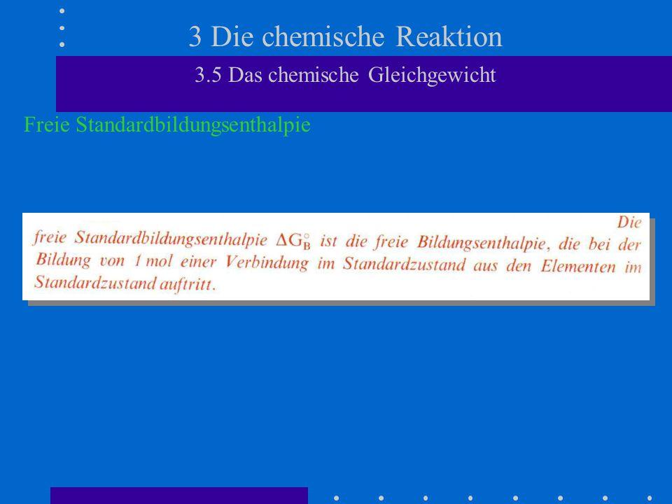3 Die chemische Reaktion 3.5 Das chemische Gleichgewicht Freie Standardbildungsenthalpie
