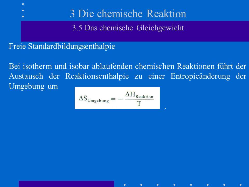 3 Die chemische Reaktion 3.5 Das chemische Gleichgewicht Freie Standardbildungsenthalpie Bei isotherm und isobar ablaufenden chemischen Reaktionen füh